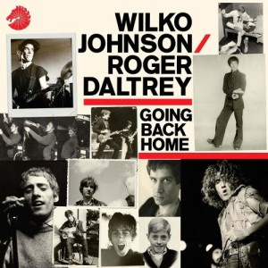Wilco Johnson and Roger Daltrey - Going Back Home