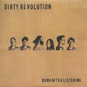 Dirty Revolution Burn After Listening