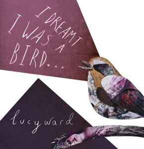Lucy Ward - I Dreamt I was a Bird