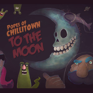 Popes of Chillitown - To The Moon